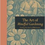The Art of Mindful gardening by Ark Redwood